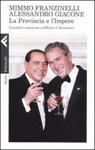 Libro La provincia e l'impero. Il giudizio americano sull'Italia di Berlusconi Mimmo Franzinelli , Alessandro Giacone