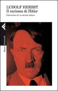 Libro Il carisma di Hitler. L'invenzione di un messia tedesco Ludolf Herbst