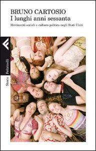 Foto Cover di I lunghi anni Sessanta. Movimenti sociali e cultura politica negli Stati Uniti, Libro di Bruno Cartosio, edito da Feltrinelli