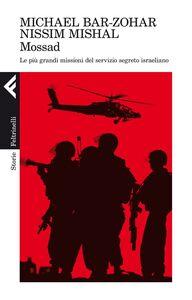 Foto Cover di Mossad. Le più grandi missioni del servizio segreto israeliano, Libro di Michael Bar-Zohar,Nissim Mishal, edito da Feltrinelli