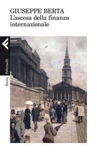 Foto Cover di L' ascesa della finanza internazionale, Libro di Giuseppe Berta, edito da Feltrinelli