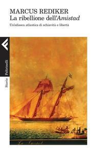 La ribellione dell'Amistad. Un'odissea atlantica di schiavitù e libertà - Marcus Rediker - copertina