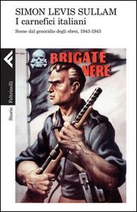 Libro I carnefici italiani. Scene dal genocidio degli ebrei, 1943-1945 Simon Levis Sullam