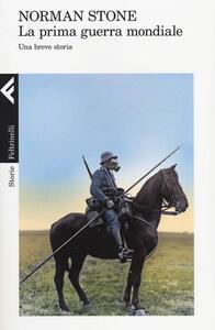 La prima guerra mondiale. Una breve storia - Norman Stone - copertina