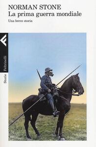 Foto Cover di La prima guerra mondiale. Una breve storia, Libro di Norman Stone, edito da Feltrinelli
