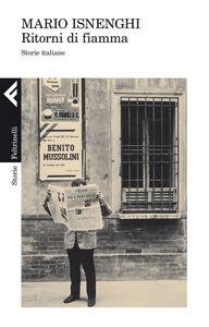 Foto Cover di Ritorni di fiamma. Storie italiane, Libro di Mario Isnenghi, edito da Feltrinelli