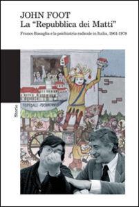 Foto Cover di La «Repubblica dei matti». Franco Basaglia e la psichiatria radicale in Italia, 1961-1978, Libro di John Foot, edito da Feltrinelli