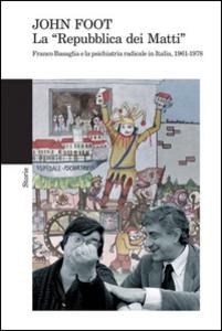 Libro La «Repubblica dei matti». Franco Basaglia e la psichiatria radicale in Italia, 1961-1978 John Foot