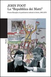 La «Repubblica dei matti». Franco Basaglia e la psichiatria radicale in Italia, 1961-1978