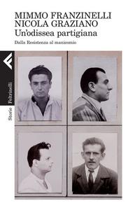 Libro Un' odissea partigiana. Dalla Resistenza al manicomio Mimmo Franzinelli , Nicola Graziano
