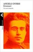 Libro Gramsci. Una nuova biografia Angelo D'Orsi