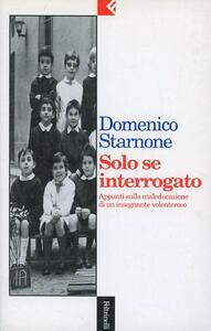 Solo se interrogato. Appunti sulla maleducazione di un insegnante volenteroso - Domenico Starnone - copertina