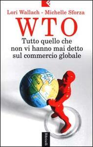 Wto. Tutto quello che non vi hanno mai detto sul commercio globale - Lori Wallach,Michelle Sforza - copertina