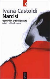 Narcisi. Uomini in crisi d'identità (visti dalle donne) - Ivana Castoldi - copertina