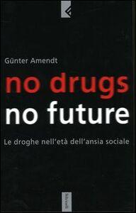 Libro No drugs, no future. Le droghe nell'età dell'ansia sociale Günter Amendt