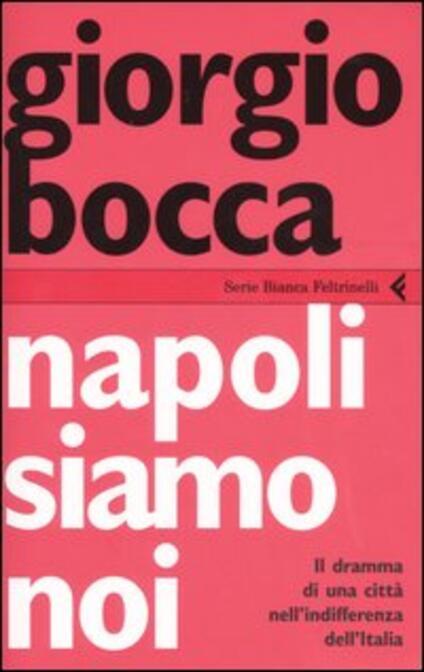 Napoli siamo noi. Il dramma di una città nell'indifferenza dell'Italia - Giorgio Bocca - copertina
