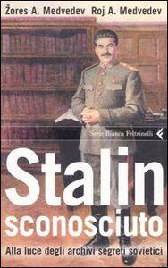 Libro Stalin sconosciuto. Alla luce degli archivi segreti sovietici Roj A. Medvedev , Zores A. Medvedev