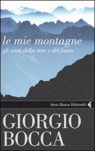 Foto Cover di Le mie montagne. Gli anni della neve e del fuoco, Libro di Giorgio Bocca, edito da Feltrinelli