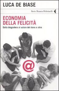 Libro Economia della felicità. Dalla blogosfera al valore del dono e oltre Luca De Biase
