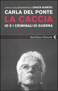 Libro La caccia. Io e i criminali di guerra Carla Del Ponte , Chuck Sudetic