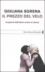 Il prezzo del velo. La guerra dell'Islam contro le donne - Giuliana Sgrena - copertina