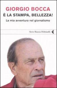 Libro È la stampa, bellezza! La mia avventura nel giornalismo Giorgio Bocca
