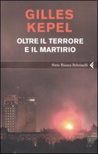Libro Oltre il terrore e il martirio Gilles Kepel