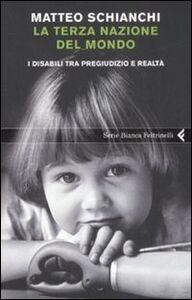 Foto Cover di La terza nazione del mondo. I disabili tra pregiudizio e realtà, Libro di Matteo Schianchi, edito da Feltrinelli