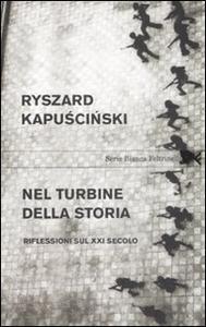 Libro Nel turbine della storia. Riflessioni sul XXI secolo Ryszard Kapu?ci?ski