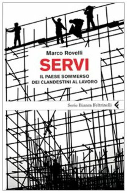 Servi. Il paese sommerso dei clandestini al lavoro - Marco Rovelli - 3
