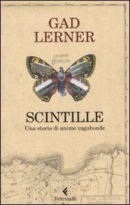 Foto Cover di Scintille. Una storia di anime vagabonde, Libro di Gad Lerner, edito da Feltrinelli