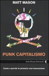 Foto Cover di Punk capitalismo. Come e perché la pirateria crea innovazione, Libro di Matt Mason, edito da Feltrinelli