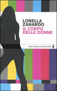 Libro Il corpo delle donne Lorella Zanardo