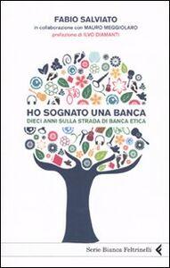Libro Ho sognato una banca. Dieci anni sulla strada di Banca Etica Fabio Salviato