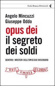 Libro Opus Dei. Il segreto dei soldi. Dentro i misteri dell'omicidio Roveraro Angelo Mincuzzi , Giuseppe Oddo