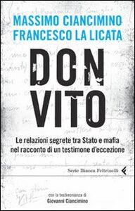 Libro Don Vito. Le relazioni segrete tra Stato e mafia nel racconto di un testimone d'eccezione Massimo Ciancimino , Francesco La Licata
