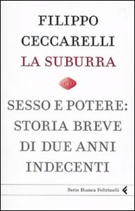 Libro La suburra. Sesso e potere: storia breve di due anni indecenti Filippo Ceccarelli