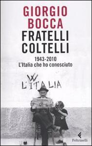 Fratelli coltelli. 1943-2010. L'Italia che ho conosciuto - Giorgio Bocca - copertina