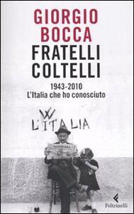 Libro Fratelli coltelli. 1943-2010. L'Italia che ho conosciuto Giorgio Bocca