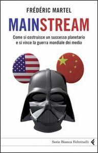 Libro Mainstream. Come si costruisce un successo planetario e si vince la guerra mondiale dei media Frédéric Martel