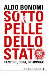 Sotto la pelle dello Stato. Rancore, cura, operosità - Aldo Bonomi - copertina
