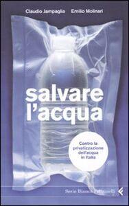 Libro Salvare l'acqua. Contro la privatizzazione dell'acqua in Italia Claudio Jampaglia , Emilio Molinari