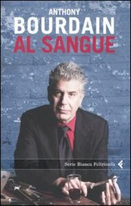 Foto Cover di Al sangue, Libro di Anthony Bourdain, edito da Feltrinelli