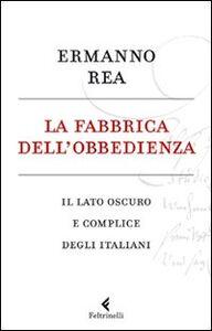 Foto Cover di La fabbrica dell'obbedienza. Il lato oscuro e complice degli italiani, Libro di Ermanno Rea, edito da Feltrinelli