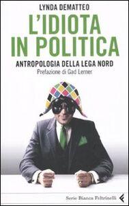 Libro L' idiota in politica. Antropologia della Lega Nord Lynda Dematteo