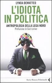L' idiota in politica. Antropologia della Lega Nord
