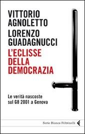 L' eclisse della democrazia. Le verità nascoste sul G8 2001 a Genova