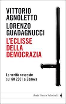 L' eclisse della democrazia. Le verità nascoste sul G8 2001 a Genova - Vittorio Agnoletto,Lorenzo Guadagnucci - copertina