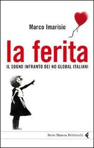 Foto Cover di La ferita. Il sogno infranto dei No global italiani, Libro di Marco Imarisio, edito da Feltrinelli