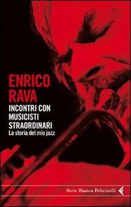 Libro Incontri con musicisti straordinari. La storia del mio jazz Enrico Rava